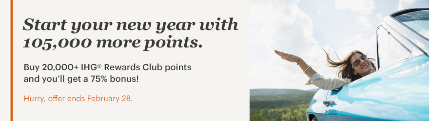 Start your new year with 105,000 more points. Buy 20,000+ IHG Rewards Club points and you will get a 75% bonus! Hurry, offer ends February 28.