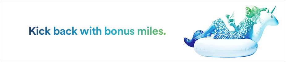 Kick back with bonus miles.
