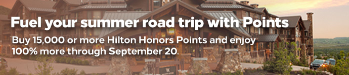 Fuel your Summer road trip with points. Buy 15,000 or more Hilton Honors Points and enjoy 100% more through September 20th.