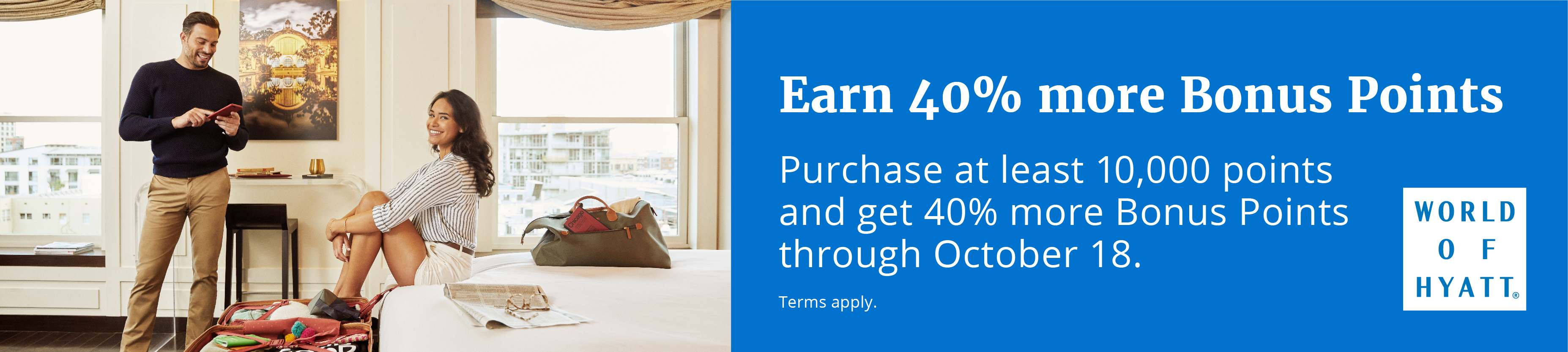 Earn 40% more Bonus Points! Purchase at least 10,000 points and get 40% more Bonus Points through October 18. Terms apply.