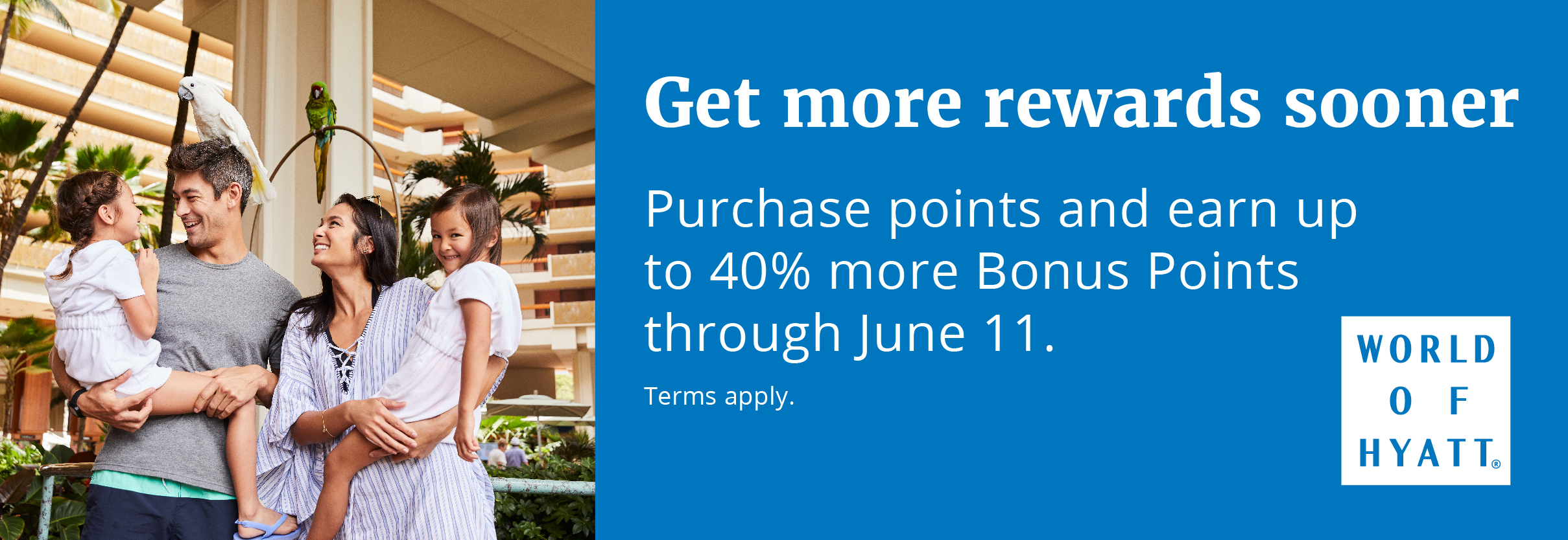 Get more rewards sooner. Purchase points and earn up to 40% more Bonus Points through June 11. Terms apply.