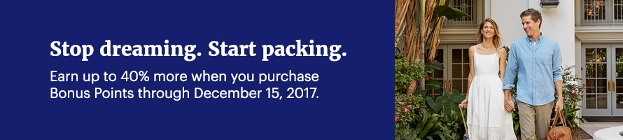 Stop dreaming. Start packing. Earn up to 40% more when you purchase Bonus Points through December 15, 2017.