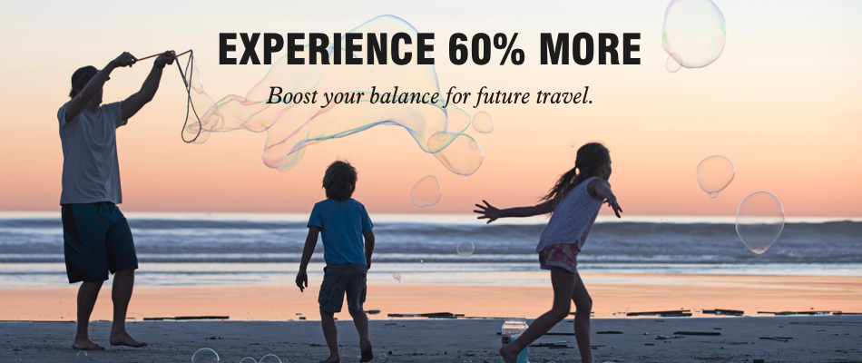 Experience 60% more. Boost your balance for future travel.