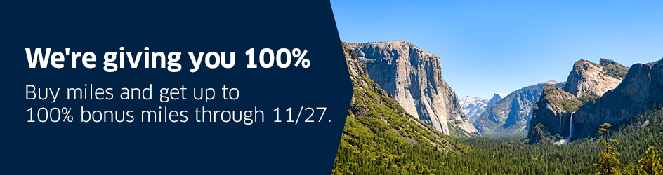 We're giving you 100%. Buy miles and get up to 100% bonus miles through 11/27.Buy miles